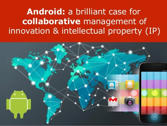 Android: a brilliant case for collaborative management of innovation & intellectual property (IP)