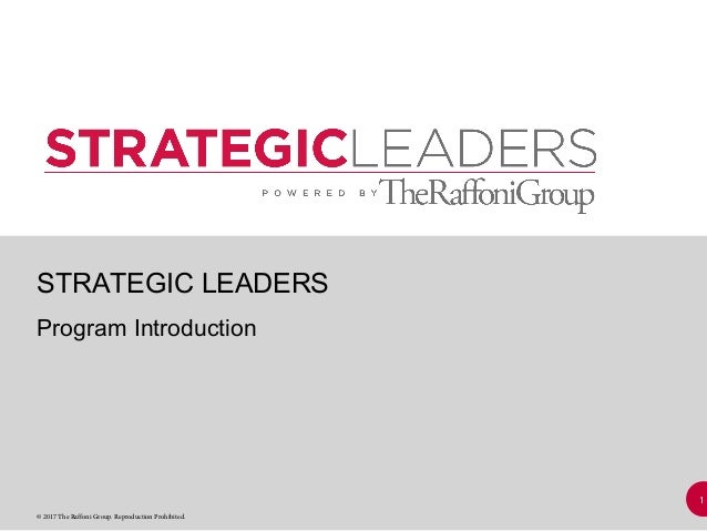 1 © 2017 The Raffoni Group. Reproduction Prohibited. STRATEGIC LEADERS Program Introduction