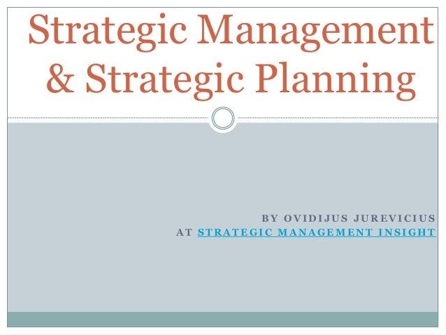 B Y O V I D I J U S J U R E V I C I U S A T S T R A T E G I C M A N A G E M E N T I N S I G H T Strategic Management & Str...