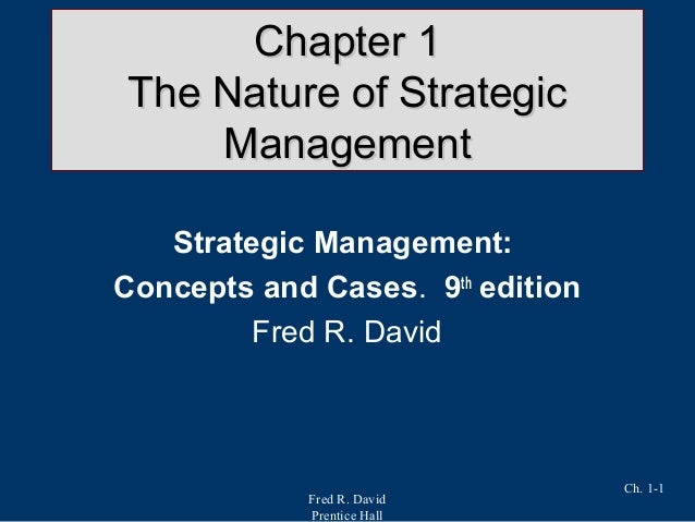 Fred R. David Prentice Hall Ch. 1-1 Chapter 1Chapter 1 The Nature of StrategicThe Nature of Strategic ManagementManagement...