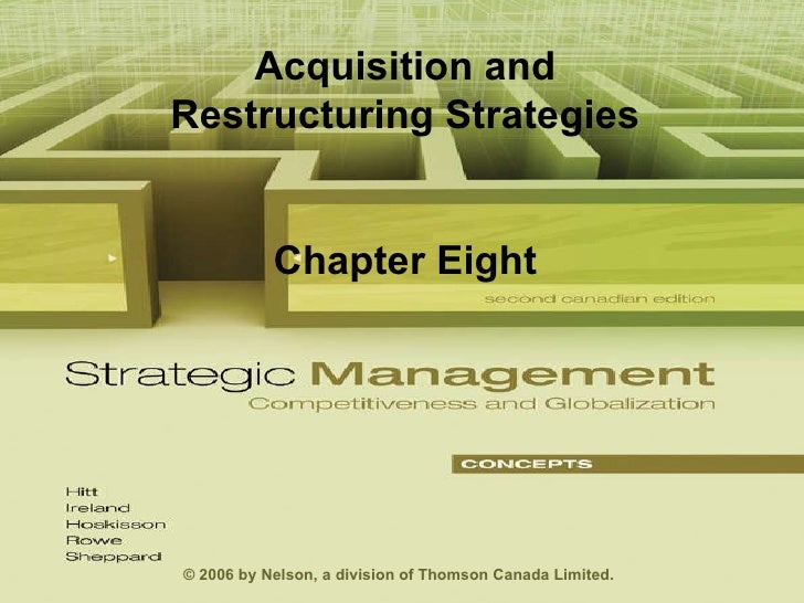 Chapter 8 Acquisition and Restructuring Strategies Chapter Eight © 2006 by Nelson, a division of Thomson Canada Limited.