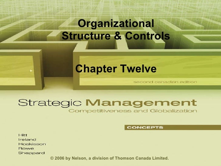 Organizational Structure & Controls Chapter Twelve © 2006 by Nelson, a division of Thomson Canada Limited.