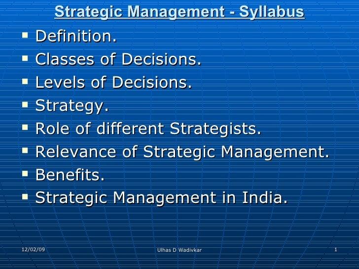 Strategic Management - Syllabus <ul><li>Definition. </li></ul><ul><li>Classes of Decisions. </li></ul><ul><li>Levels of De...