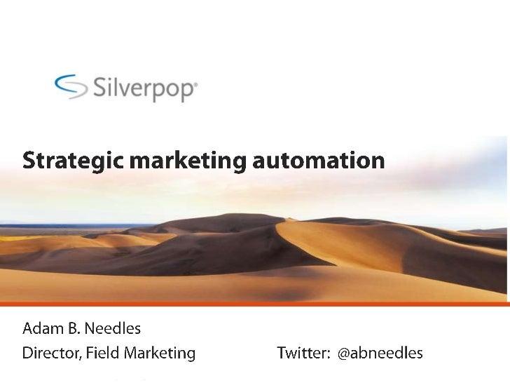 Strategic marketing automation<br />Adam B. Needles<br />Director, Field MarketingTwitter:  @abneedles<br />