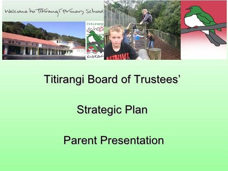 Titirangi Board of Trustees'  Strategic Plan  Parent Presentation
