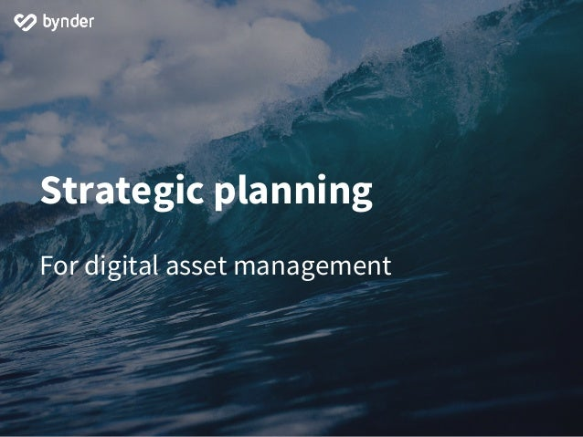 Strategic planning For digital asset management