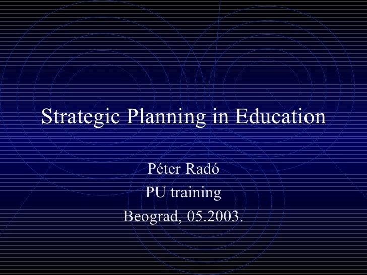 Strategic Planning in Education Péter Radó PU training Beograd, 05.2003.