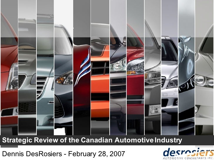 Strategic Review of the Canadian Automotive Industry Dennis DesRosiers - February 28, 2007