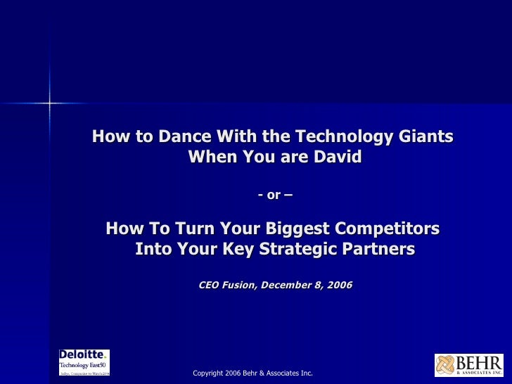 How to Dance With the Technology Giants  When You are David - or – How To Turn Your Biggest Competitors  Into Your Key Str...