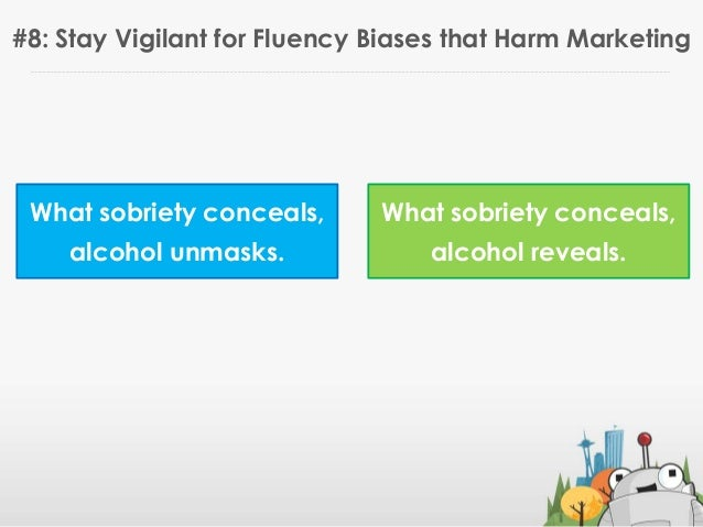 #8: Stay Vigilant for Fluency Biases that Harm MarketingWhat sobriety conceals,alcohol unmasks.What sobriety conceals,alco...