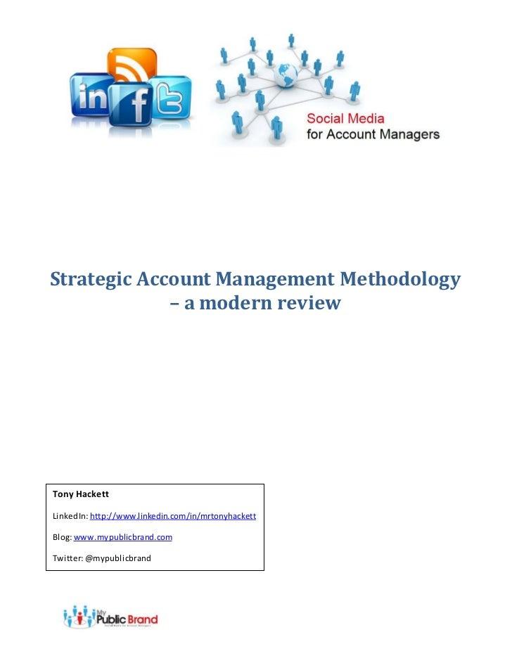 Strategic Account Management Methodology             – a modern reviewTony HackettLinkedIn: http://www.linkedin.com/in/mrt...