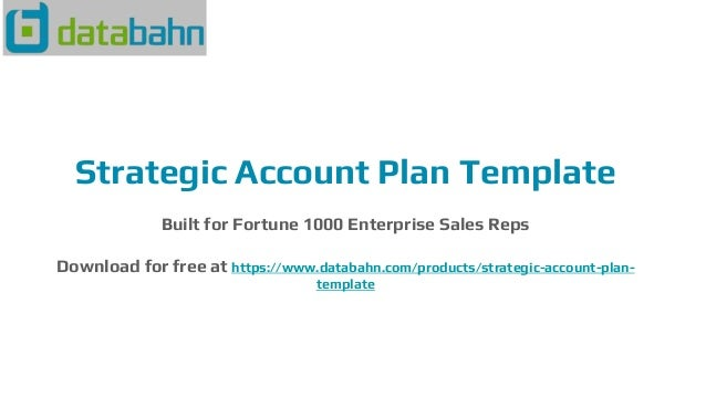 Strategic Account Plan Template Built for Fortune 1000 Enterprise Sales Reps Download for free at https://www.databahn.com...