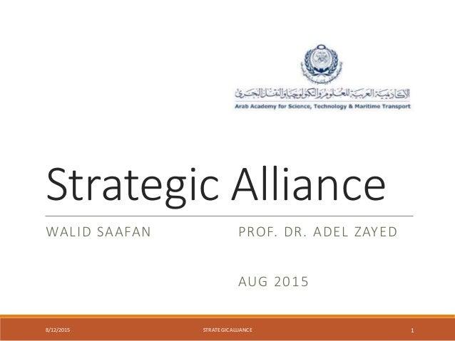 Strategic Alliance WALID SAAFAN PROF. DR. ADEL ZAYED AUG 2015 8/12/2015 STRATEGICALLIANCE 1