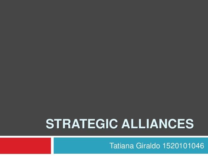 STRATEGIC ALLIANCES        Tatiana Giraldo 1520101046