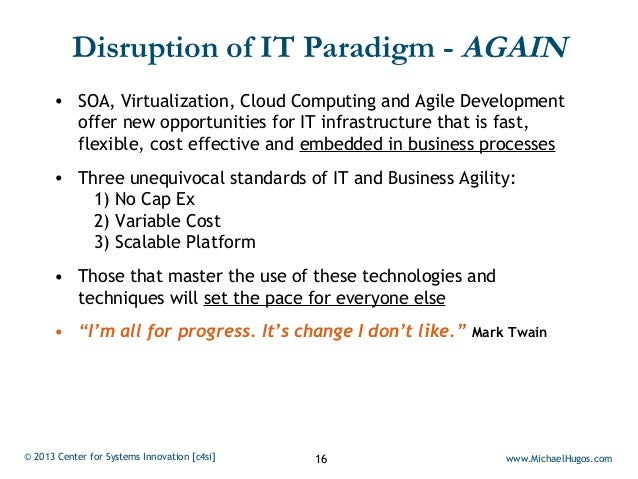 Disruption of IT Paradigm - AGAIN      • SOA, Virtualization, Cloud Computing and Agile Development        offer new oppor...