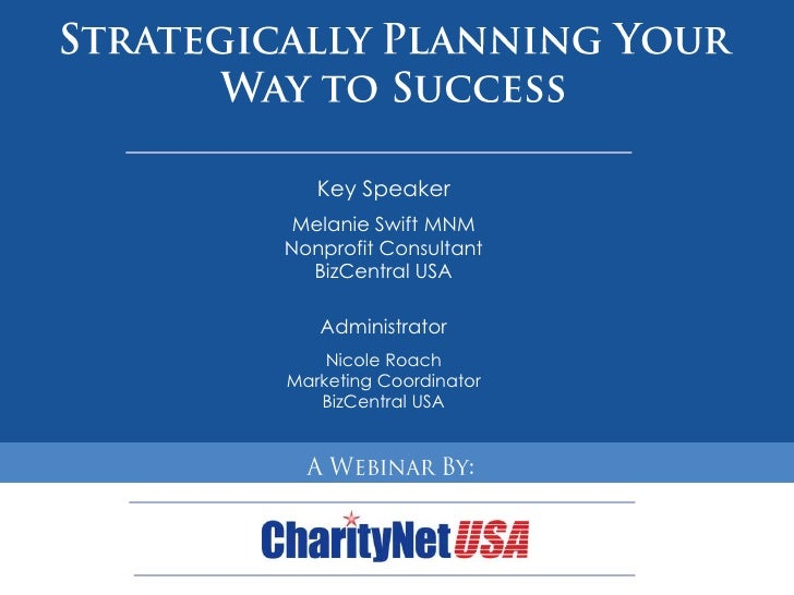 Strategically Planning Your Way to Success<br />Key Speaker<br />Melanie Swift MNM<br />Nonprofit Consultant<br />BizCentr...