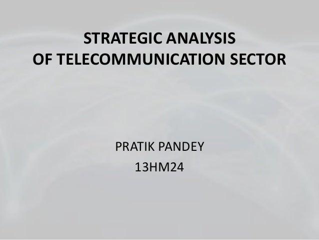 STRATEGIC ANALYSIS OF TELECOMMUNICATION SECTOR PRATIK PANDEY 13HM24