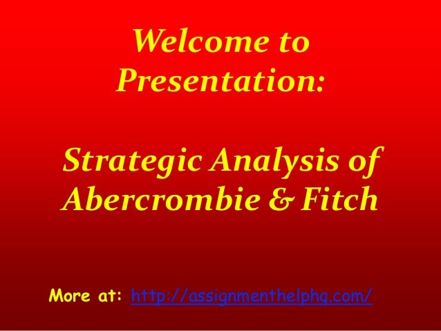 Welcome to Presentation: Strategic Analysis of Abercrombie & Fitch More at: http://assignmenthelphq.com/