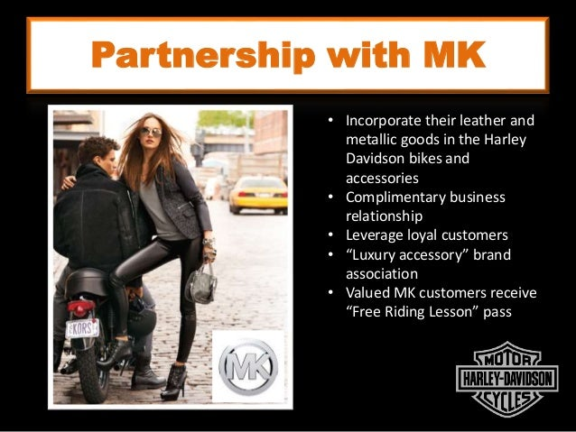 Partnership with MK Macho Independent Empowered • Incorporate their leather and metallic goods in the Harley Davidson bike...