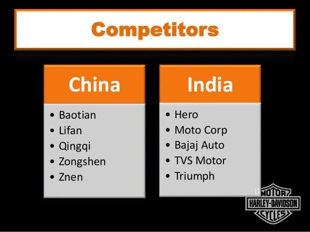 Competitors China • Baotian • Lifan • Qingqi • Zongshen • Znen India • Hero • Moto Corp • Bajaj Auto • TVS Motor • Triumph