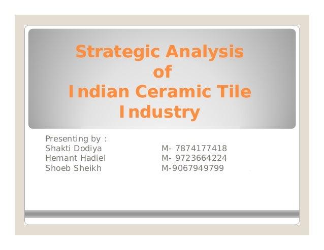 Strategic Analysis              of     Indian Ceramic Tile           IndustryPresenting by :Shakti Dodiya     M- 787417741...