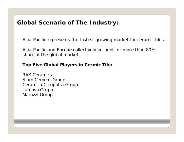 Global Scenario of The Industry: Asia-Pacific represents the fastest growing market for ceramic tiles. Asia-Pacific and Eu...
