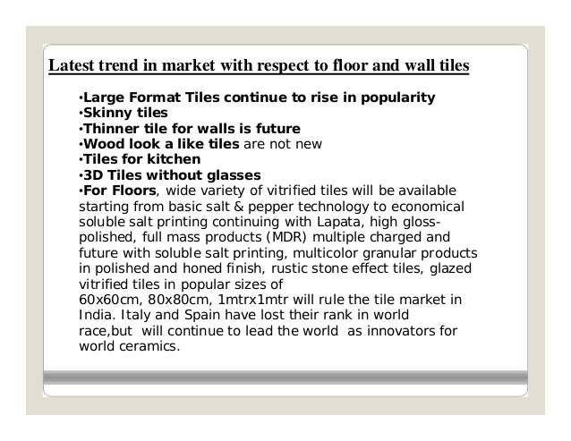 Latest trend in market with respect to floor and wall tiles    •Large Format Tiles continue to rise in popularity    •Skin...