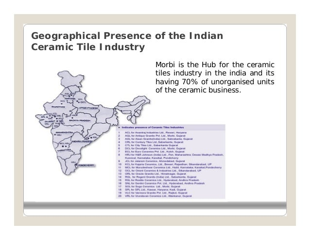 Geographical Presence of the IndianCeramic Tile Industry                      Morbi is the Hub for the ceramic            ...