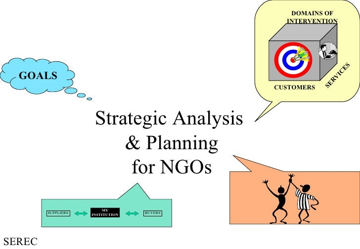 Strategic Analysis  & Planning for NGOs CUSTOMERS DOMAINS OF INTERVENTION SERVICES GOALS