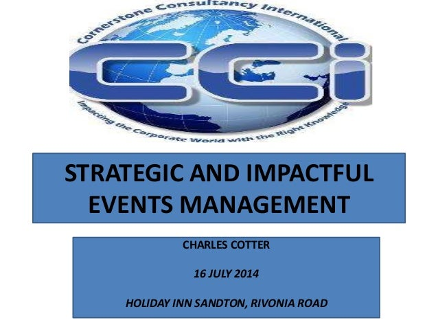 STRATEGIC AND IMPACTFUL EVENTS MANAGEMENT CHARLES COTTER 16 JULY 2014 HOLIDAY INN SANDTON, RIVONIA ROAD