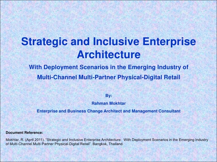 Strategic and Inclusive Enterprise Architecture<br />With Deployment Scenarios in the Emerging Industry of <br />Multi-Cha...