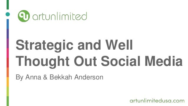 Strategic and Well Thought Out Social Media By Anna & Bekkah Anderson