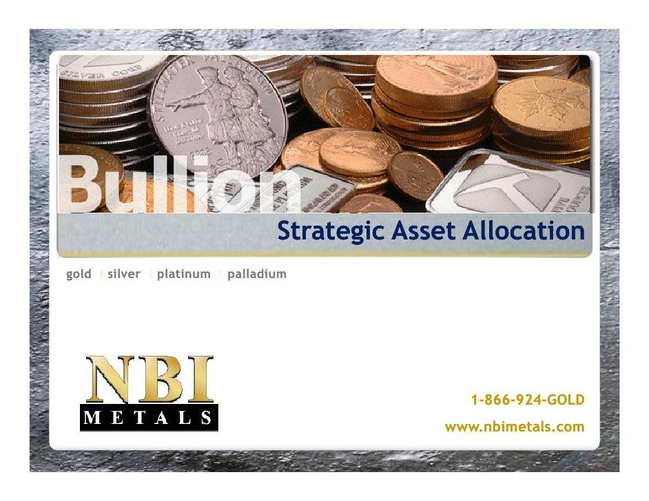 Strategic Asset Allocation gold   silver   platinum   palladium                                                        1-8...
