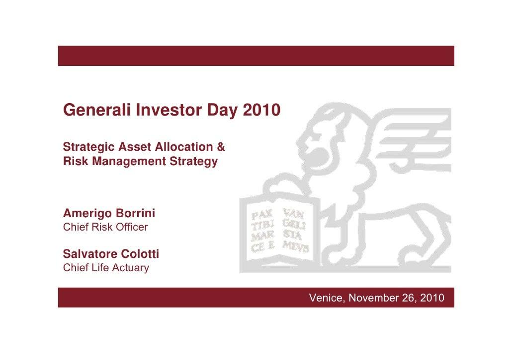 Generali Investor Day 2010Strategic Asset Allocation &Risk Management StrategyAmerigo BorriniChief Risk OfficerSalvatore C...