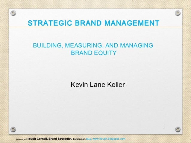 building measuring and management of brand Incorporating developments from both academia and industry, this exploration of brands, brand equity and strategic brand management combines a theoretical foundation with numerous techniques and practical insights suitable for both graduates and upper-level undergraduates.