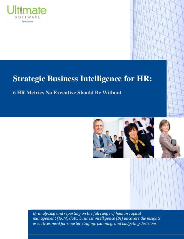 Strategic Business Intelligence for HR: 6 HR Metrics No Executive Should Be Without By analyzing and reporting on the full...