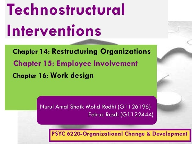 Technostructural Interventions Chapter 14: Restructuring Organizations  Chapter 15: Employee Involvement Chapter 16: Work ...