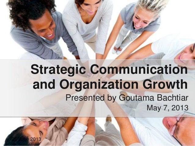 Presented by Goutama BachtiarStrategic Communicationand Organization GrowthMay 7, 201325 June 2013