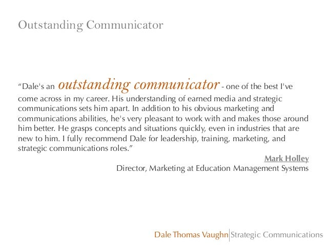 "Outstanding Communicator  outstanding communicator  ""Dale's an - one of the best I've come across in my career. His unders..."