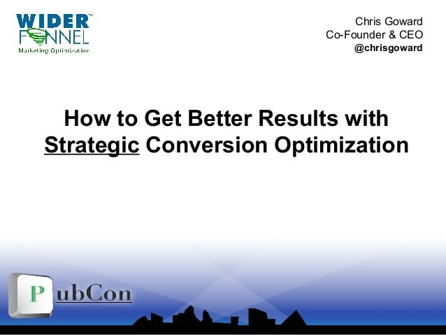 © 2007-2010 WiderFunnel Marketing Inc. | widerfunnel.com | @chrisgoward How to Get Better Results with Strategic Conversio...