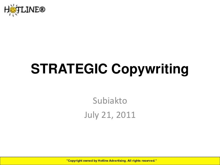 """STRATEGIC Copywriting                  Subiakto                July 21, 2011    """"Copyright owned by Hotline Advertising. A..."""