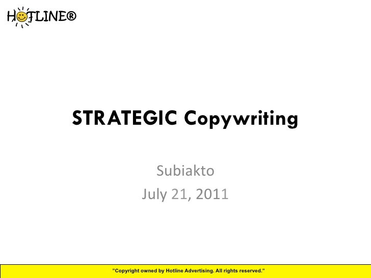 "STRATEGIC Copywriting	                    Subiakto	                  July	  21,	  2011	      ""Copyright owned by Hotline A..."