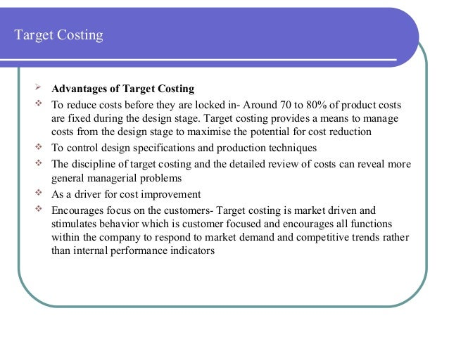 the advantages of target costing on Target of what they think it will cost to produce x units of a  advantages: standard price  product costing at a grp material ledger/actual costing.