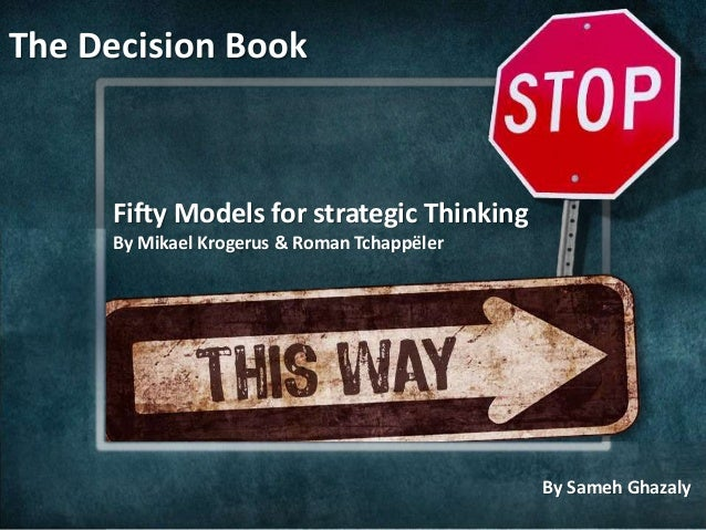 Fifty Models for strategic Thinking By Mikael Krogerus & Roman Tchappëler The Decision Book by Sameh Ghazaly By Sameh Ghaz...