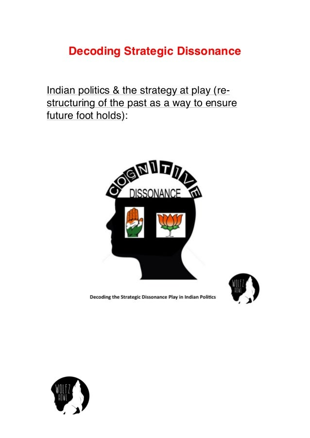 Decoding Strategic Dissonance  Indian politics & the strategy at play (re-structuring  of the past as a way to ensure  fut...
