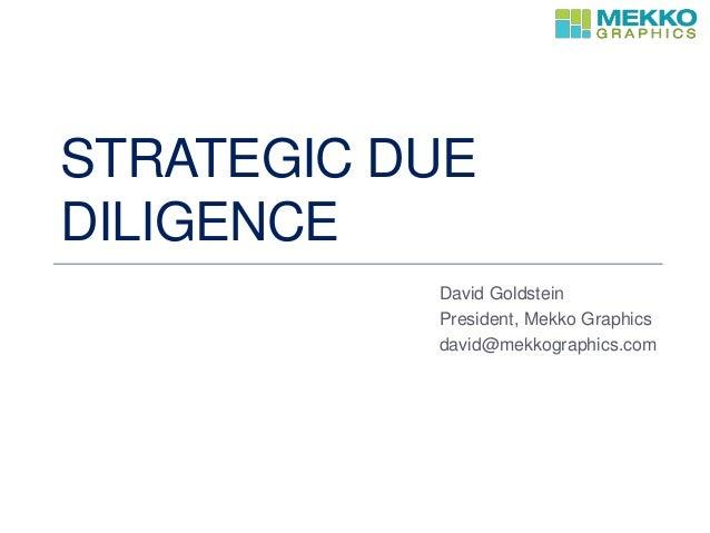 STRATEGIC DUE DILIGENCE David Goldstein President, Mekko Graphics david@mekkographics.com