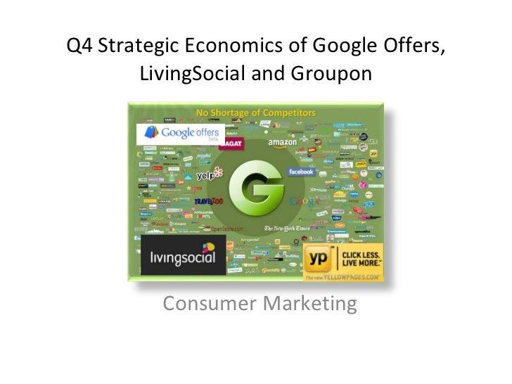 Q4 Strategic Economics of Google Offers, LivingSocial and Groupon Consumer Marketing