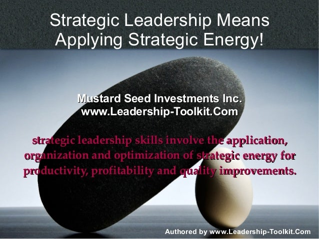 Strategic Leadership Means     Applying Strategic Energy!          Mustard Seed Investments Inc.          www.Leadership-T...