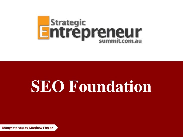 SEO FoundationBrought to you by Matthew Forzan