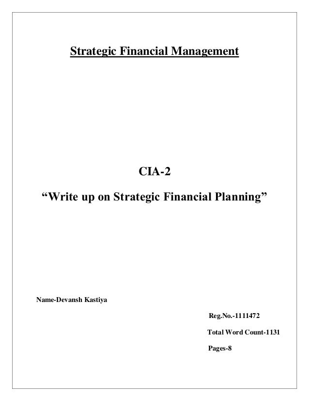 "Strategic Financial Management CIA-2 ""Write up on Strategic Financial Planning"" Name-Devansh Kastiya Reg.No.-1111472 Total..."